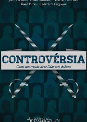 E-book Controvérsia: Como um Cristão Deve Lidar com Debates de Vários Autores