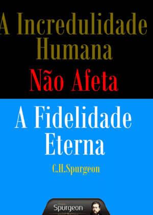 E-book A Incredulidade Humana Não Afeta a Fidelidade Eterna de Charles Spurgeon