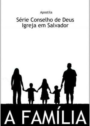 Apostila Série Conselho de Deus: A Família em PDF