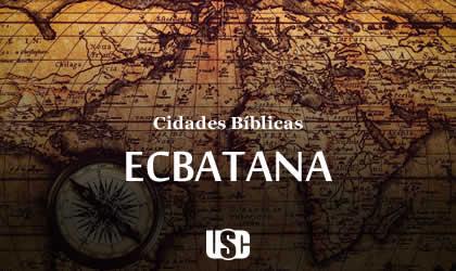 Cidade Bíblica – Ecbatana