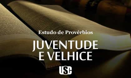 Textos de Provérbios sobre Juventude e Velhice