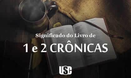 Significado do livro 1 e 2 Crônicas