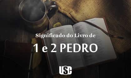Significado do livro de 1 e 2 Pedro